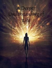 Cover A Deeper Understanding of Life