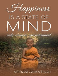 Cover Happiness Is a State of Mind: Only Changes Are Permanent
