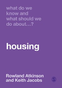 Cover What Do We Know and What Should We Do About Housing?