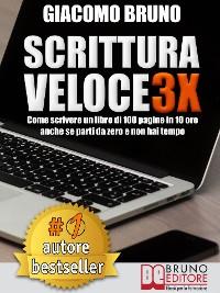 Cover SCRITTURA VELOCE 3X. Come scrivere un libro di 100 pagine in 10 ore anche se parti da zero e non hai tempo.