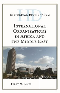 Cover Historical Dictionary of International Organizations in Africa and the Middle East