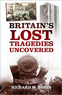 Cover Britain's Lost Tragedies Uncovered