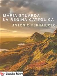 Cover Maria Stuarda, la regina cattolica
