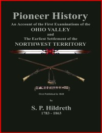 Cover Pioneer History - An Account of the First Examinations of the Ohio Valley and the Earliest Settlement of the Northwest Territory