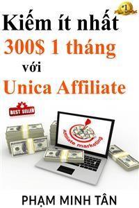 Cover Kiếm ít nhất 300$ 1 tháng với Unica Affiliate
