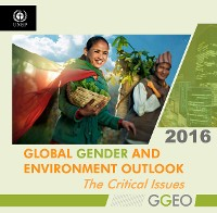 Cover Global Gender and Environment Outlook 2016: The Critical Issues