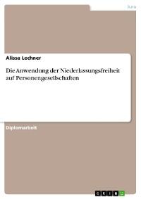 Cover Die Anwendung der Niederlassungsfreiheit auf Personengesellschaften