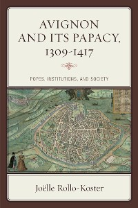 Cover Avignon and Its Papacy, 1309–1417