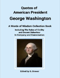 Cover Quotes of American President George Washington, a Words of Wisdom Collection Book, Including the Rules of Civility and Decent Behaviour In Company and Conversation