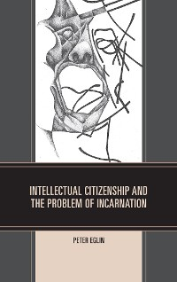Cover Intellectual Citizenship and the Problem of Incarnation