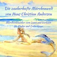 Cover Märchenbuch Die zauberhafte Märchenwelt von Hans Christian Andersen: Märchenklassiker aus Andersens Märchen zum Lesen und Vorlesen für Kinder und Erwachsene
