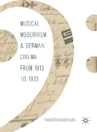 Cover Musical Modernism and German Cinema from 1913 to 1933