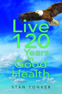 Cover Live 120 Years in Good Health