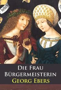 Cover Die Frau Bürgermeisterin - historischer Roman