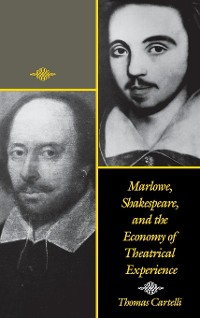 Cover Marlowe, Shakespeare, and the Economy of Theatrical Experience