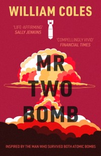 Cover Mr Two-Bomb: An apocalyptic tale from one of man's greatest atrocities