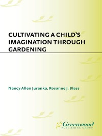 Cover Cultivating a Child's Imagination Through Gardening