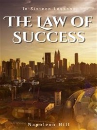 Cover The Law of Success: In Sixteen Lessons
