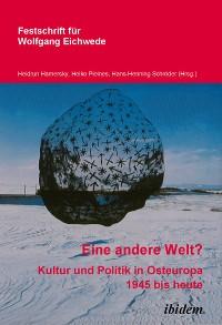 """Cover """"Eine andere Welt""""? Kultur und Politik in Osteuropa 1945 bis heute"""