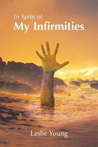 Cover In Spite of My Infirmities
