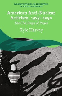 Cover American Anti-Nuclear Activism, 1975-1990