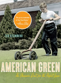 Cover American Green: The Obsessive Quest for the Perfect Lawn