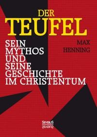 Cover Der Teufel. Sein Mythos und seine Geschichte im Christentum