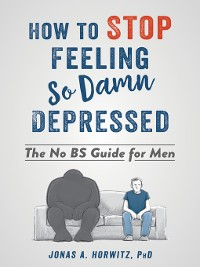 Cover How to Stop Feeling So Damn Depressed