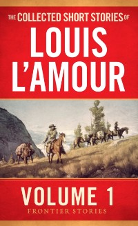 Cover Collected Short Stories of Louis L'Amour, Volume 1