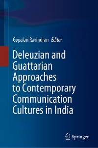 Cover Deleuzian and Guattarian Approaches to Contemporary Communication Cultures in India