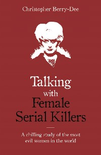 Cover Talking with Female Serial Killers - A chilling study of the most evil women in the world