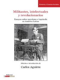Cover Militantes, intelectuales y revolucionarios