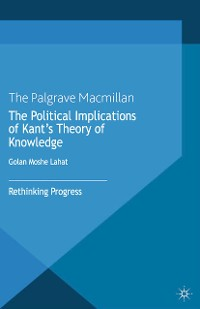 Cover The Political Implications of Kant's Theory of Knowledge