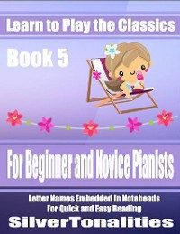 Cover Learn to Play the Classics Book 5 - For Beginner and Novice Pianists Letter Names Embedded In Noteheads for Quick and Easy Reading