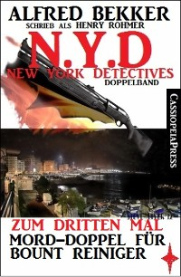 Cover N.Y.D. - Zum dritten Mal - Mord-Doppel für Bount Reiniger (New York Detectives Doppelband)