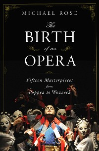 Cover The Birth of an Opera: Fifteen Masterpieces from Poppea to Wozzeck