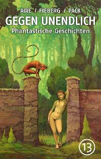Cover GEGEN UNENDLICH. Phantastische Geschichten – Nr. 13