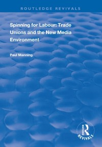 Cover Spinning for Labour: Trade Unions and the New Media Environment
