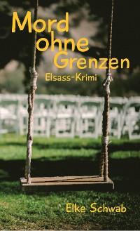 Cover Mord ohne Grenzen - Elsass-Krimi
