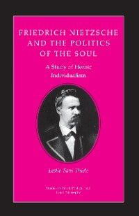 Cover Friedrich Nietzsche and the Politics of the Soul