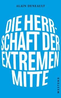 Cover Die Herrschaft der extremen Mitte