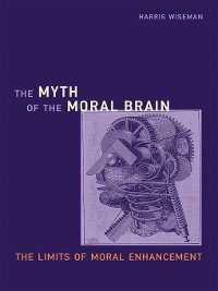 Cover The Myth of the Moral Brain