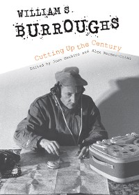 Cover William S. Burroughs Cutting Up the Century
