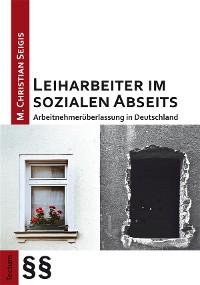 Cover Leiharbeiter im sozialen Abseits