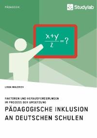 Cover Pädagogische Inklusion an deutschen Schulen. Faktoren und Herausforderungen im Prozess der Umsetzung