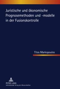 Cover Juristische und oekonomische Prognosemethoden und -modelle in der Fusionskontrolle