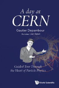 Cover Day At Cern, A: Guided Tour Through The Heart Of Particle Physics