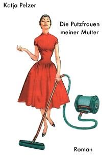 Cover Die Putzfrauen meiner Mutter