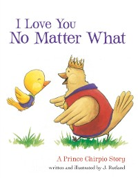 Cover I Love You No Matter What: A Prince Chirpio Story