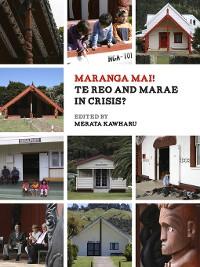 Cover Maranga Mai! Te Reo and Marae in Crisis?